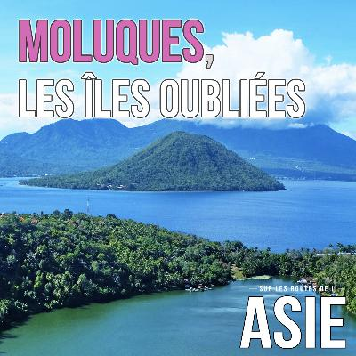 #56 – Moluques, les îles oubliées (Indonésie)