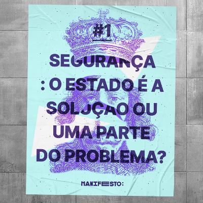 #1 - Segurança: o Estado é a solução ou uma parte do problema? (com a Thaiane Mendonça)