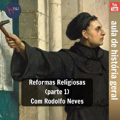 Reformas Religiosas (aula 15 – parte 1): História Geral