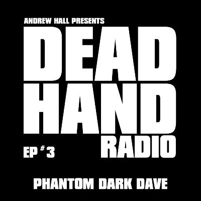 DEAD HAND RADIO EPISODE #3 - PHANTOM DARK DAVE