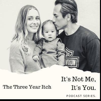 It's Not Me, It's You Series: The Three Year Itch