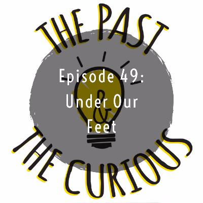 Episode 49: Under Your Feet
