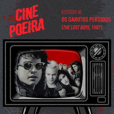 Cine Poeira S01E06 - OS GAROTOS PERDIDOS (1987)