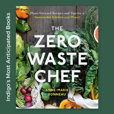 Ep. 50: The Zero Waste Chef with Anne Marie Bonneau