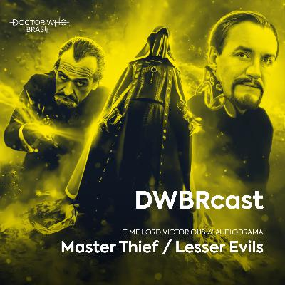 DWBRcast Time Lord Victorious 08 - Master Thief / Lesser Evils