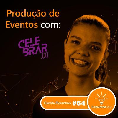 Produção de Eventos com: Camila Florentino | Celebrar | #EP64