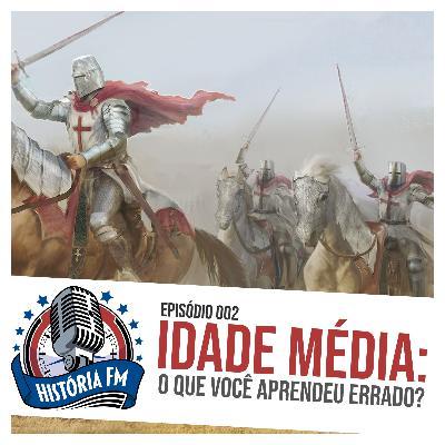 002 Idade Média: o que você aprendeu errado?