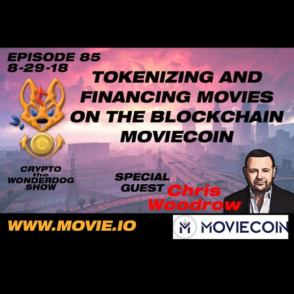 E85 - Tokenizing and Financing Movies on the Blockchain - MovieCoin - Christopher Woodrow