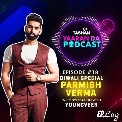 Ep 18: 9x Tashan Yaaran Da Podcast ft. Parmish Verma
