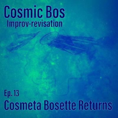Ep.13: Cosmeta Bosette Returns