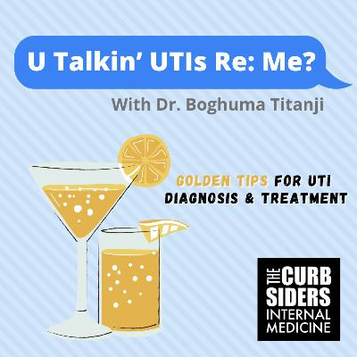 #231 U Talkin' UTIs Re: Me? - Golden Tips re: Urinary Tract Infections with Dr Boghuma Titanji