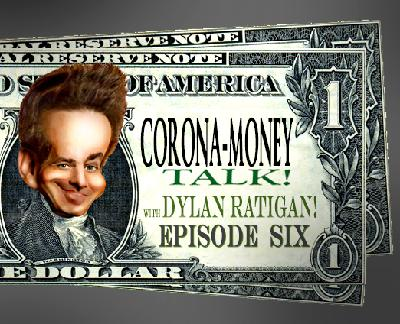 BONUS!  Corona-Money Talk with Dylan Ratigan! Episode 6