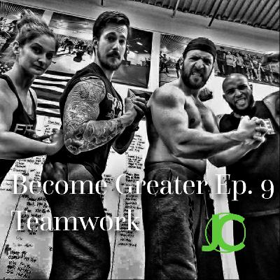 Become Greater Ep. 9 - Teamwork