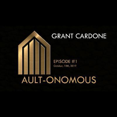 Ault-onomous Episode #1: Grant Cardone