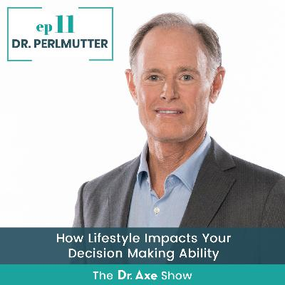 How Lifestyle Impacts Your Decision Making Ability with Dr. David Perlmutter