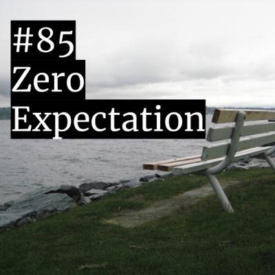 #85: Zero expectation