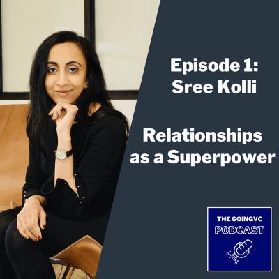 Episode 1 - Relationships as a Superpower with Sree Kolli