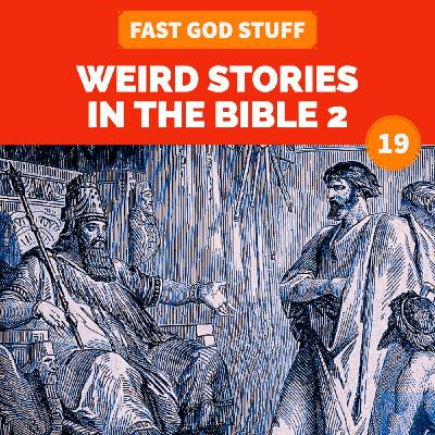 Weird Stories in the Bible [2]