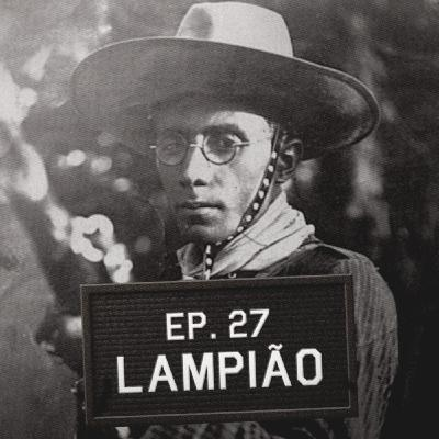 Episódio 27 - Lampião