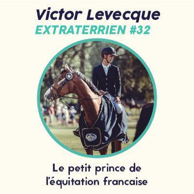 #32 Victor Levecque - Celui qu'on appelle le petit prince de l'équitation