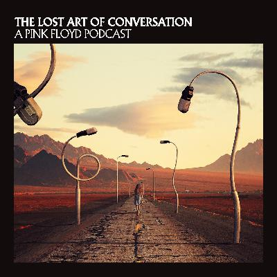The Lost Art Of Conversation - A Pink Floyd Podcast - Trailer