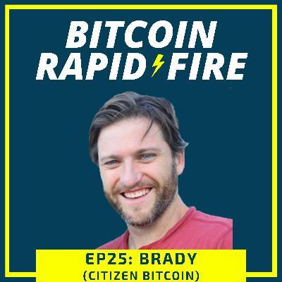 Rapid-Fire: Brady, Citizen Bitcoin Podcast