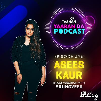 Ep 25: 9x Tashan Yaaran Da Podcast ft. Asees Kaur