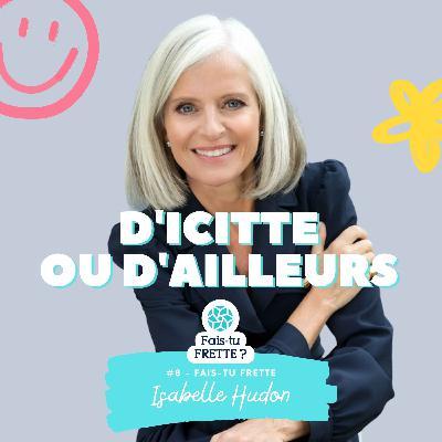 #08 D'icitte ou d'ailleurs - Isabelle Hudon