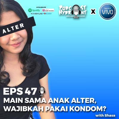 47. Main Sama Anak Alter Wajibkah Pakai Kondom? with Shasa