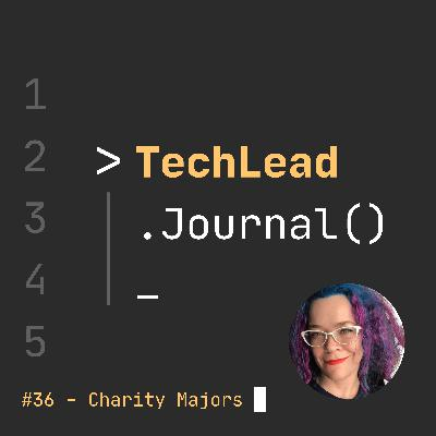 #36 - Building High-Performing Teams with Observability and CI/CD - Charity Majors