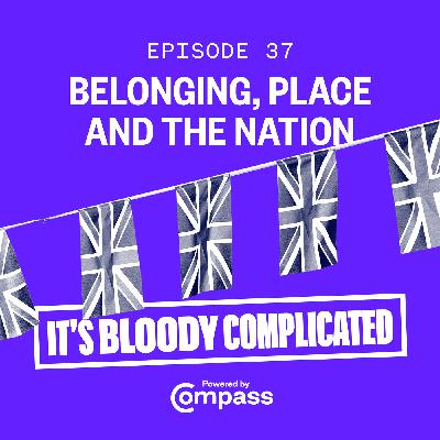 Belonging, Place and the Nation with Clive Lewis, Francesca Klug and Stuart White | Ep.37