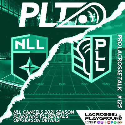 NLL Cancels 2021 Season Plans and PLL Reveals Offseason Details (Pro Lacrosse Talk Podcast #125)