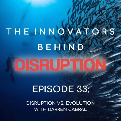 Disruption vs. Evolution with Darren Cabral