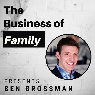 Ben Grossman - Co-President Siblings Stewarding a 111 Year Old Family Business