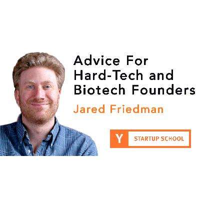 Advice for Hard-tech and Biotech Founders by Jared Friedman