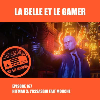Episode 167: Hitman 3: L'Assassin fait mouche