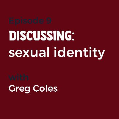 Episode 9 - Sexual identity with Greg Coles