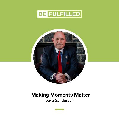 Making Moments Matter - Dave Sanderson