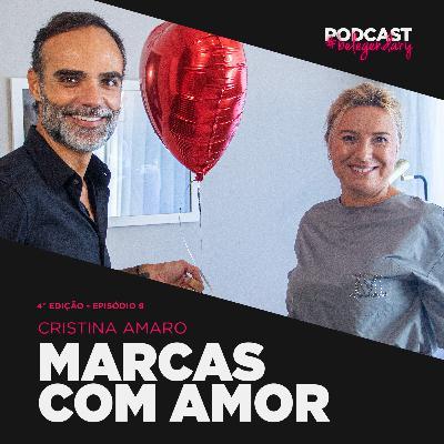Cristina Amaro - Marcas Com Amor #belegendary PODCAST - Ep. 9 - 4.ª Ed