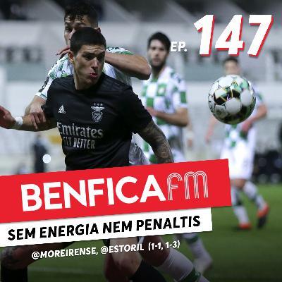 #147 - Benfica FM   @Moreirense e @Estoril (1-1, 1-3)