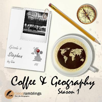 Coffee & Geography S01E06 Stephen Schwab (UK)