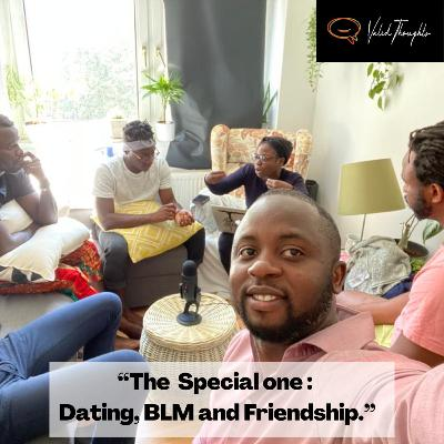 The special one: Dating, BLM and Friendship