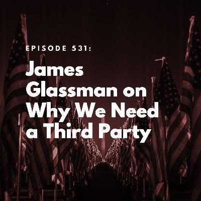 James Glassman on Why We Need a Third Party