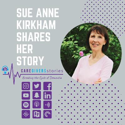 Caregivers Stories: Sue Anne Kirkham, a former caregiver to her father & stepmother and now author