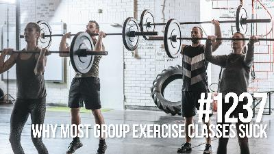 1237: Why Most Group Exercise Classes Suck
