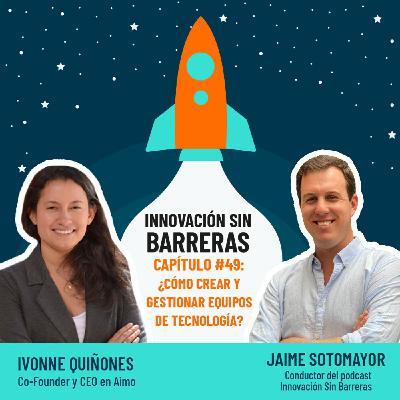 #049. Ivonne Quiñones — ¿Cómo crear y gestionar equipos de tecnología?