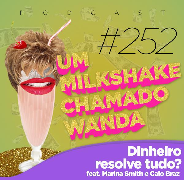 #252 - Dinheiro resolve tudo? (feat. Caio Braz e Marina Smith)