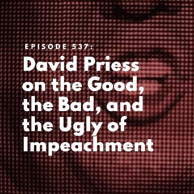 David Priess on the Good, the Bad, and the Ugly of Impeachment