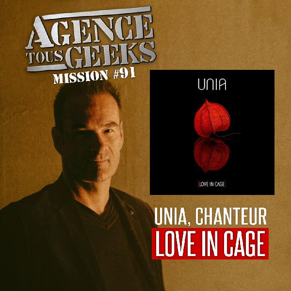 ATG#91 : UNIA, chanteur, Love In Cage