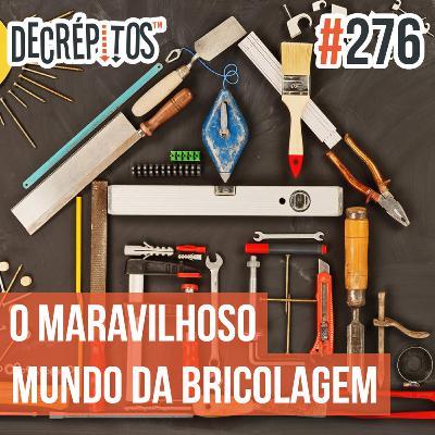 Decrépitos 276 - O Maravilhoso Mundo da Bricolagem